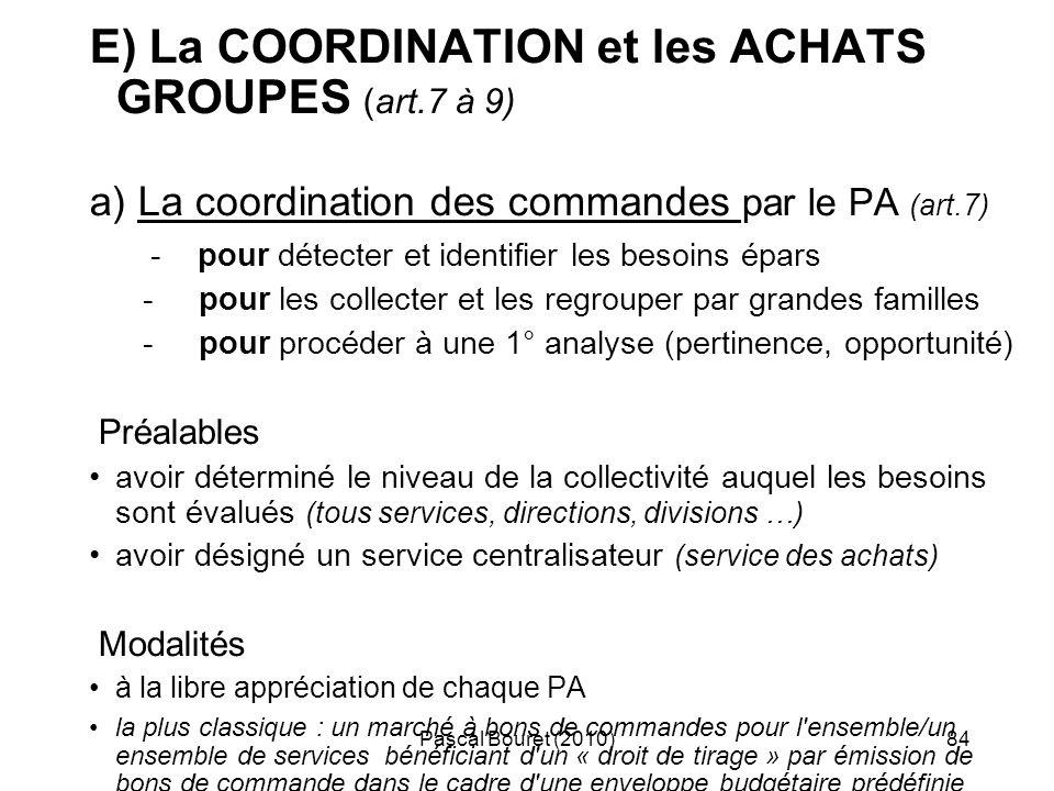 Pascal Bouret (2010)84 E) La COORDINATION et les ACHATS GROUPES (art.7 à 9) a) La coordination des commandes par le PA (art.7) - pour détecter et iden