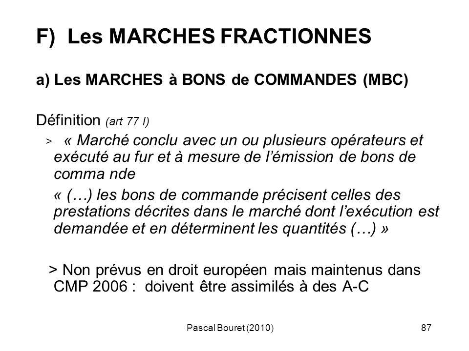 Pascal Bouret (2010)87 F) Les MARCHES FRACTIONNES a) Les MARCHES à BONS de COMMANDES (MBC) Définition (art 77 I) > « Marché conclu avec un ou plusieur