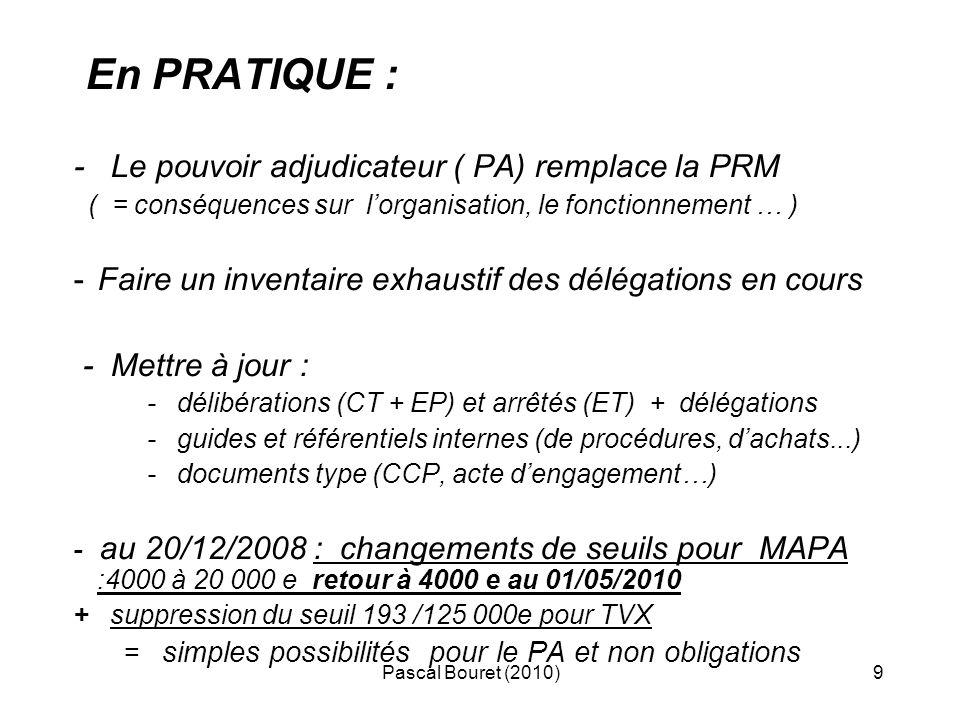 Pascal Bouret (2010)120 e) Attribution CT : par la CAO ET : par le PA ATTENTION : CRITIQUES de la COMMISSION EUROPEENNE > les marchés de définition «à la française» ne sont pas prévues par le droit européen > les marchés initiaux d études de définition et ultérieurs de réalisation, appelés à se succéder, ont des objets bien distincts > les premiers comme les seconds doivent être passés selon des procédures autonomes > la mise en concurrence de la 2°étape est « réservée» aux seuls titulaires du marché de définition = violation des principes d égalité de traitement des candidats et de transparence = illégalité