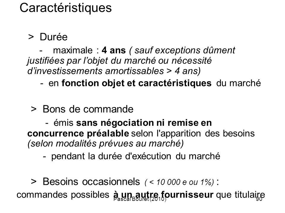 Pascal Bouret (2010)90 Caractéristiques > Durée - maximale : 4 ans ( sauf exceptions dûment justifiées par lobjet du marché ou nécessité dinvestisseme