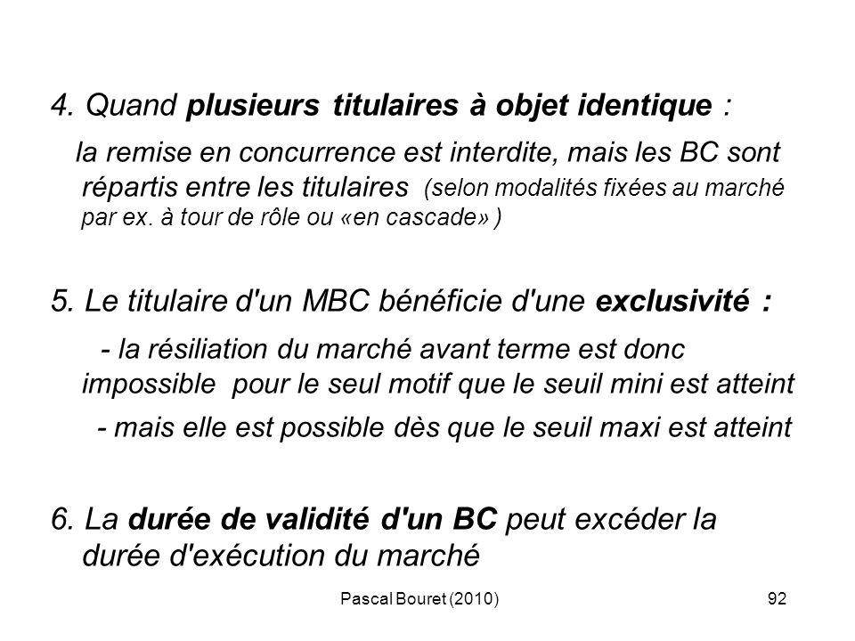 Pascal Bouret (2010)92 4. Quand plusieurs titulaires à objet identique : la remise en concurrence est interdite, mais les BC sont répartis entre les t