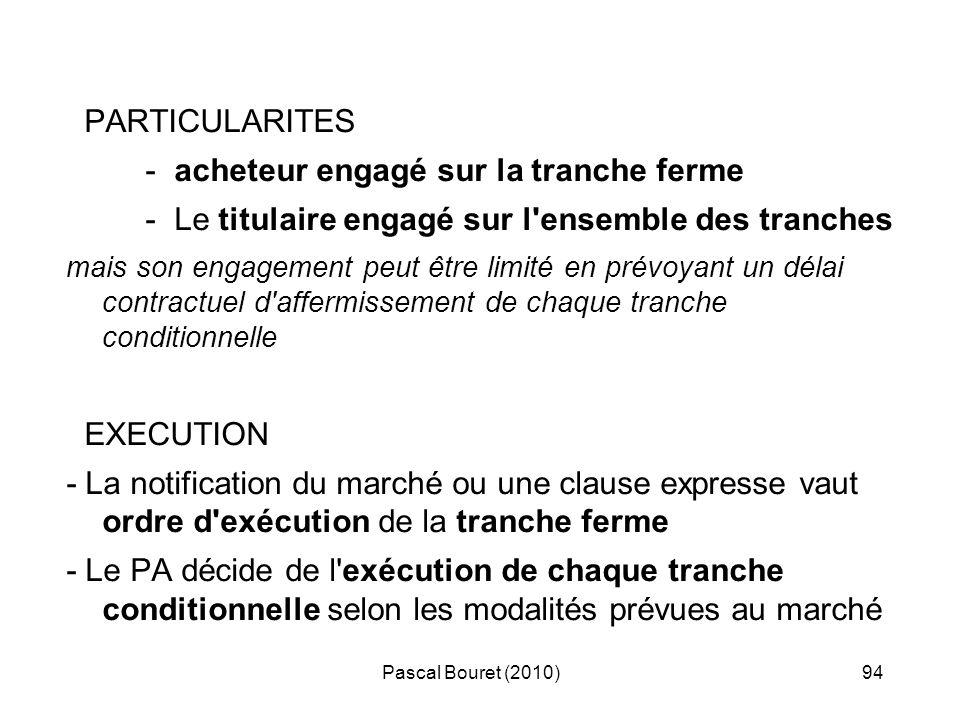 Pascal Bouret (2010)94 PARTICULARITES - acheteur engagé sur la tranche ferme - Le titulaire engagé sur l'ensemble des tranches mais son engagement peu