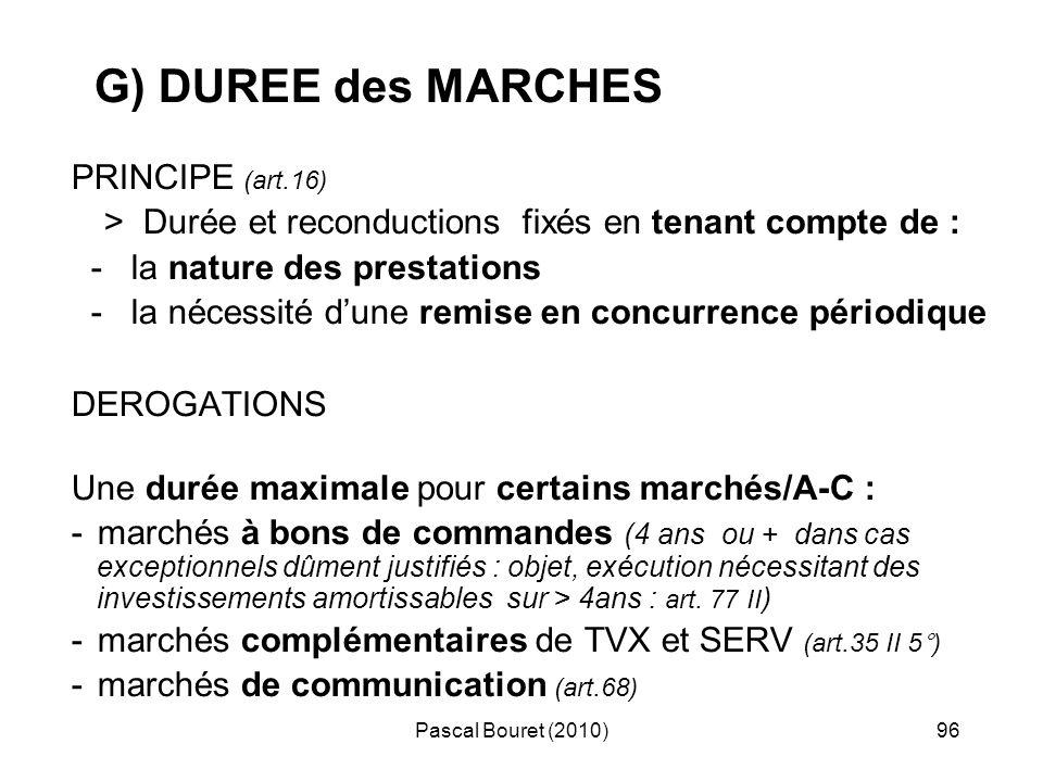 Pascal Bouret (2010)96 G) DUREE des MARCHES PRINCIPE (art.16) > Durée et reconductions fixés en tenant compte de : - la nature des prestations - la né
