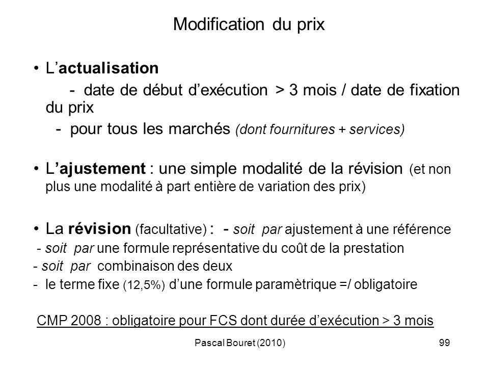 Pascal Bouret (2010)99 Modification du prix Lactualisation - date de début dexécution > 3 mois / date de fixation du prix - pour tous les marchés (don