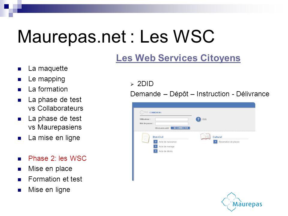 Les Web Services Citoyens 2DID Demande – Dépôt – Instruction - Délivrance Maurepas.net : Les WSC La maquette Le mapping La formation La phase de test