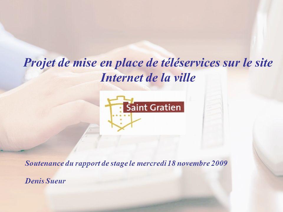 Projet de mise en place de téléservices sur le site Internet de la ville Soutenance du rapport de stage le mercredi 18 novembre 2009 Denis Sueur