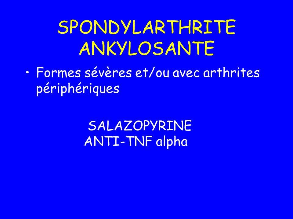 SPONDYLARTHRITE ANKYLOSANTE Formes sévères et/ou avec arthrites périphériques SALAZOPYRINE ANTI-TNF alpha