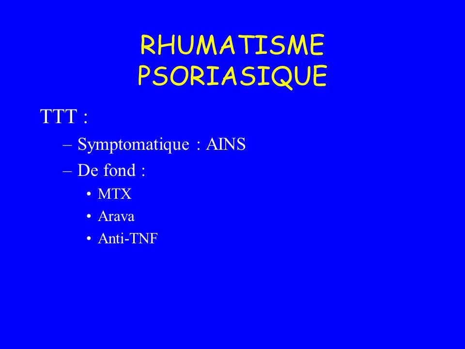 TTT : –Symptomatique : AINS –De fond : MTX Arava Anti-TNF