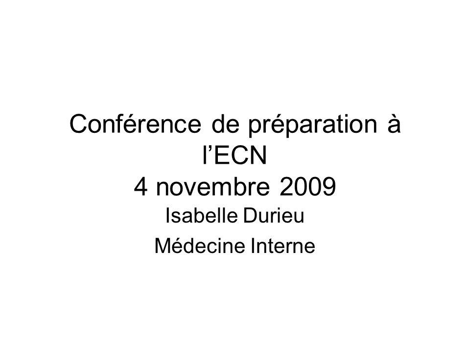 Conférence de préparation à lECN 4 novembre 2009 Isabelle Durieu Médecine Interne