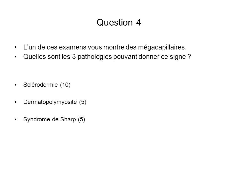 Question 4 Lun de ces examens vous montre des mégacapillaires. Quelles sont les 3 pathologies pouvant donner ce signe ? Sclérodermie (10) Dermatopolym
