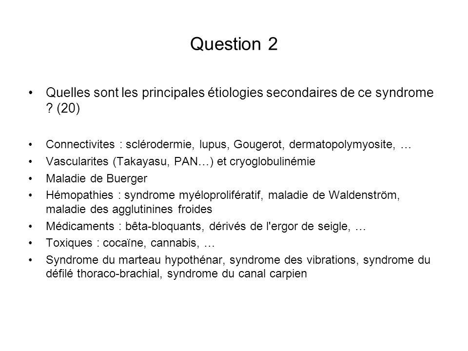Question 2 Quelles sont les principales étiologies secondaires de ce syndrome ? (20) Connectivites : sclérodermie, lupus, Gougerot, dermatopolymyosite