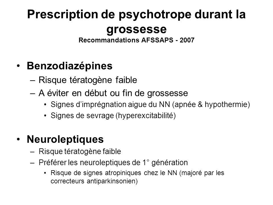 Prescription de psychotrope durant la grossesse Recommandations AFSSAPS - 2007 Benzodiazépines –Risque tératogène faible –A éviter en début ou fin de