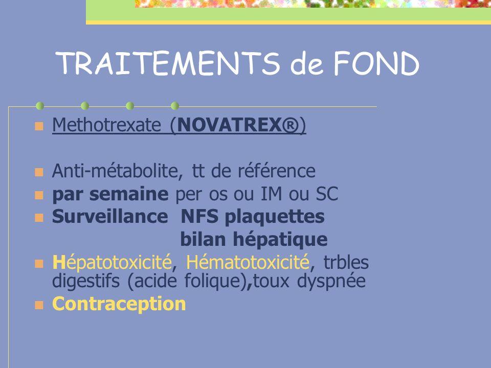 TRAITEMENTS de FOND Methotrexate (NOVATREX®) Anti-métabolite, tt de référence par semaine per os ou IM ou SC Surveillance NFS plaquettes bilan hépatiq