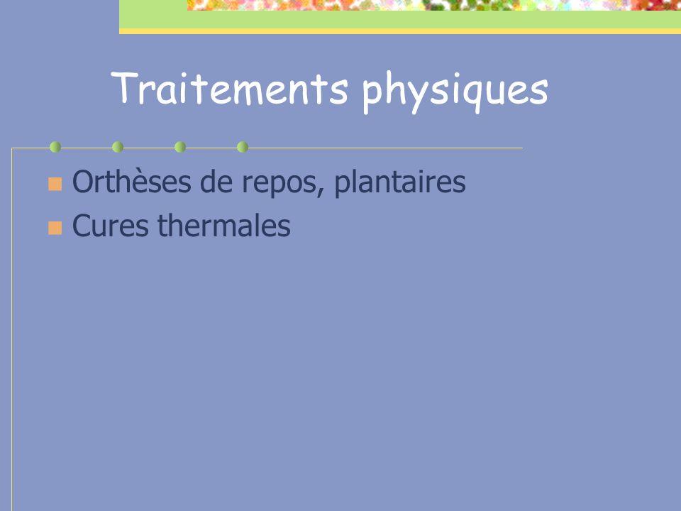 Traitements physiques Orthèses de repos, plantaires Cures thermales