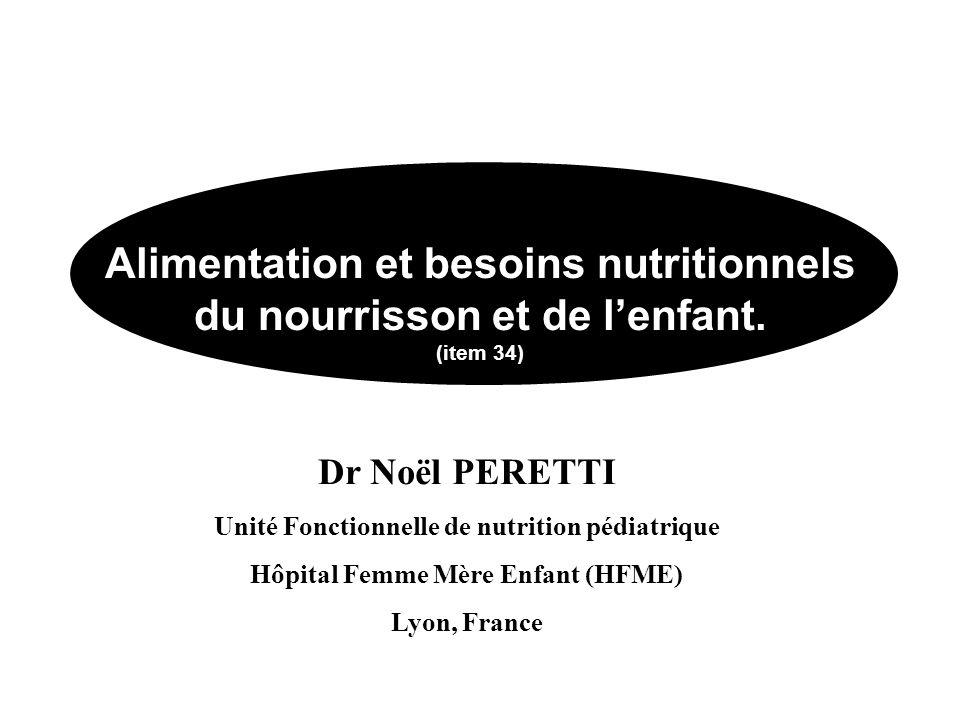 Alimentation et besoins nutritionnels du nourrisson et de lenfant. (item 34) Dr Noël PERETTI Unité Fonctionnelle de nutrition pédiatrique Hôpital Femm