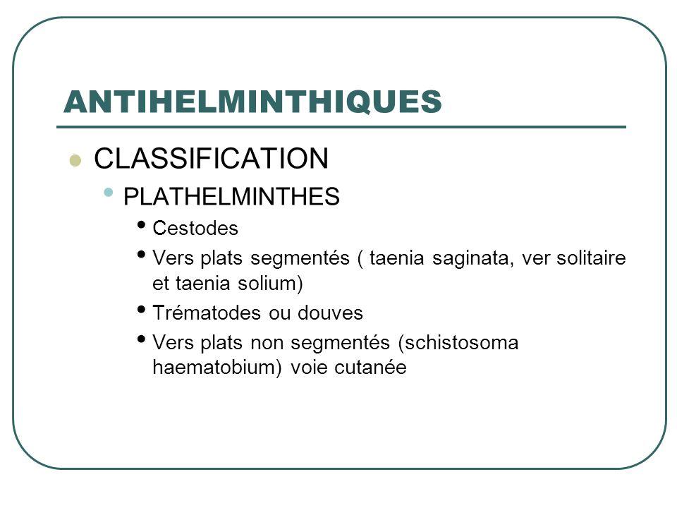 ANTIHELMINTHIQUES CLASSIFICATION PLATHELMINTHES Cestodes Vers plats segmentés ( taenia saginata, ver solitaire et taenia solium) Trématodes ou douves