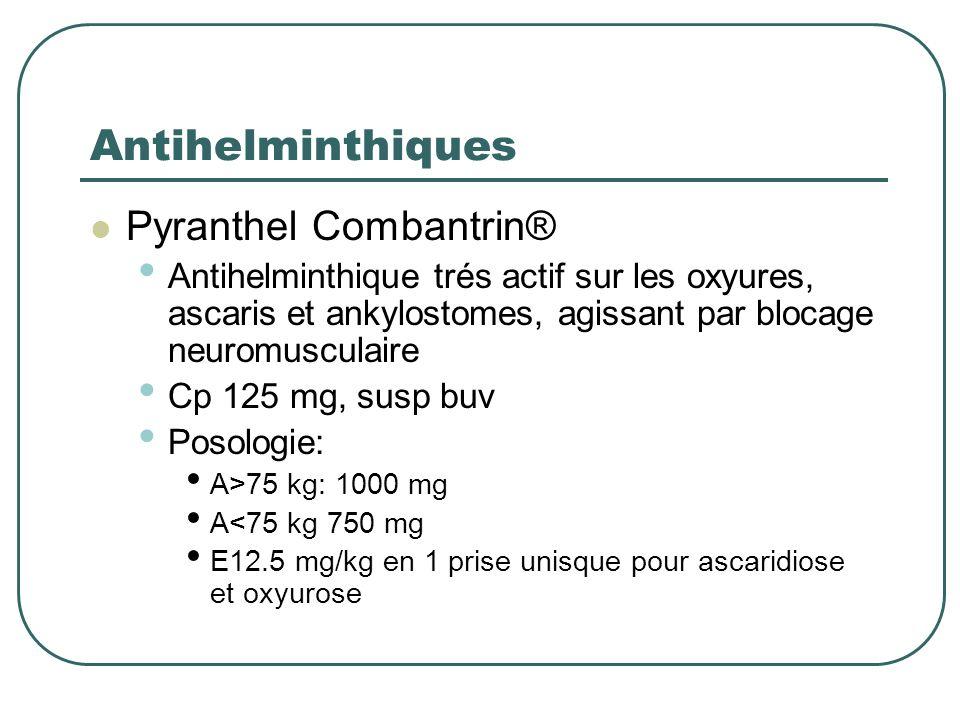 Antihelminthiques Pyranthel Combantrin® Antihelminthique trés actif sur les oxyures, ascaris et ankylostomes, agissant par blocage neuromusculaire Cp