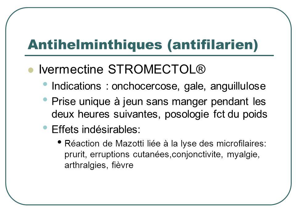 Antihelminthiques (antifilarien) Ivermectine STROMECTOL® Indications : onchocercose, gale, anguillulose Prise unique à jeun sans manger pendant les de
