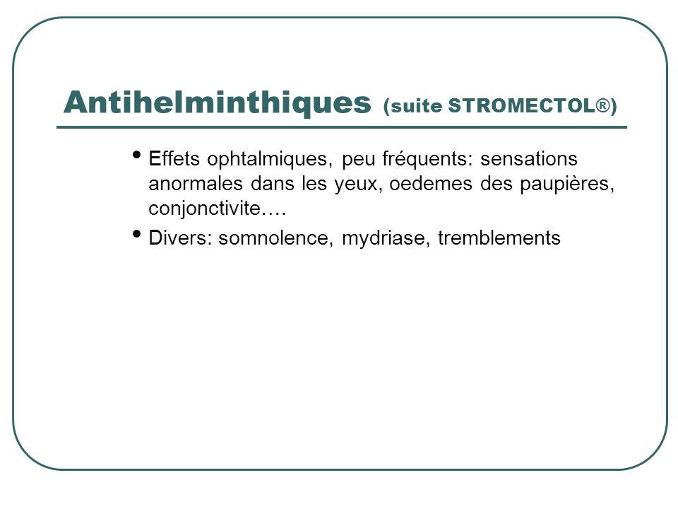 Antihelminthiques (suite STROMECTOL®) Effets ophtalmiques, peu fréquents: sensations anormales dans les yeux, oedemes des paupières, conjonctivite…. D