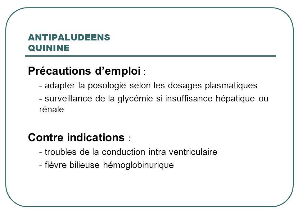 ANTIPALUDEENS QUININE Précautions demploi : - adapter la posologie selon les dosages plasmatiques - surveillance de la glycémie si insuffisance hépati