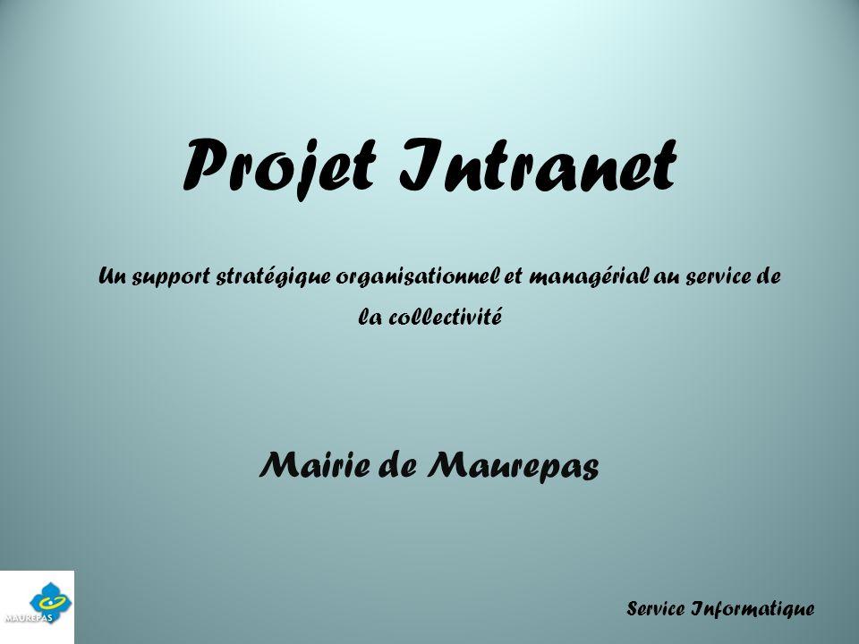 Projet Intranet Un support stratégique organisationnel et managérial au service de la collectivité Mairie de Maurepas Service Informatique