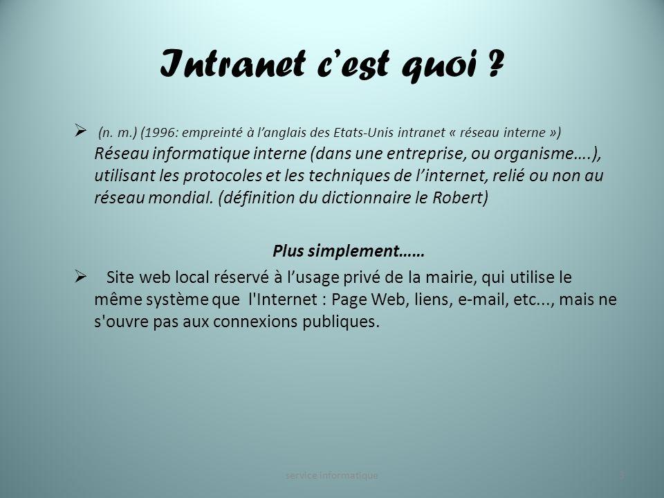 Intranet cest quoi ? (n. m.) (1996: empreinté à langlais des Etats-Unis intranet « réseau interne ») Réseau informatique interne (dans une entreprise,