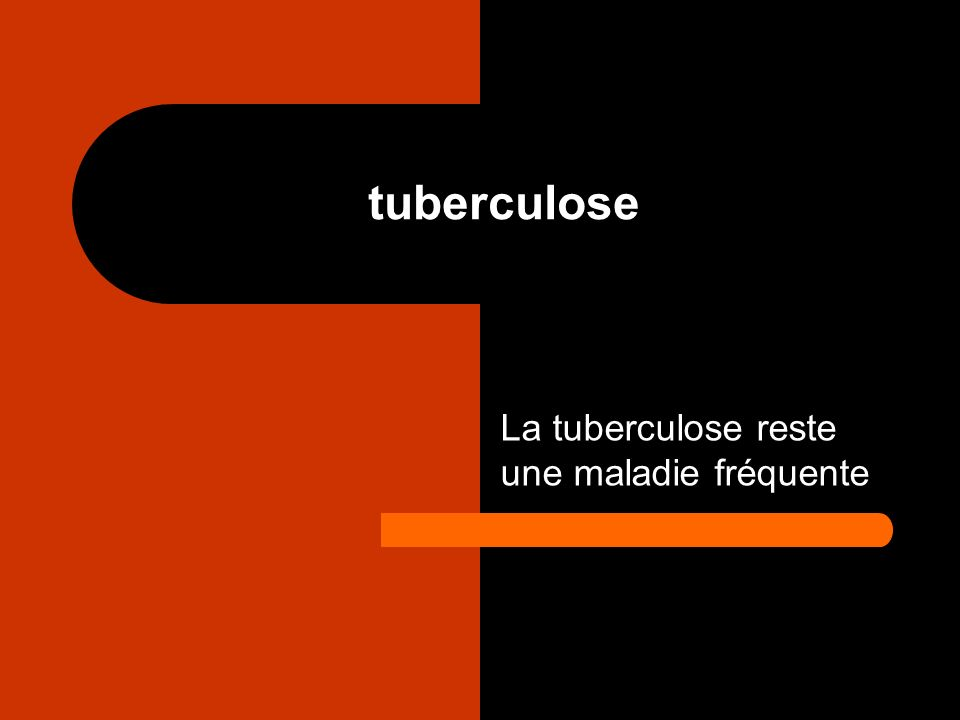 tuberculose La tuberculose reste une maladie fréquente