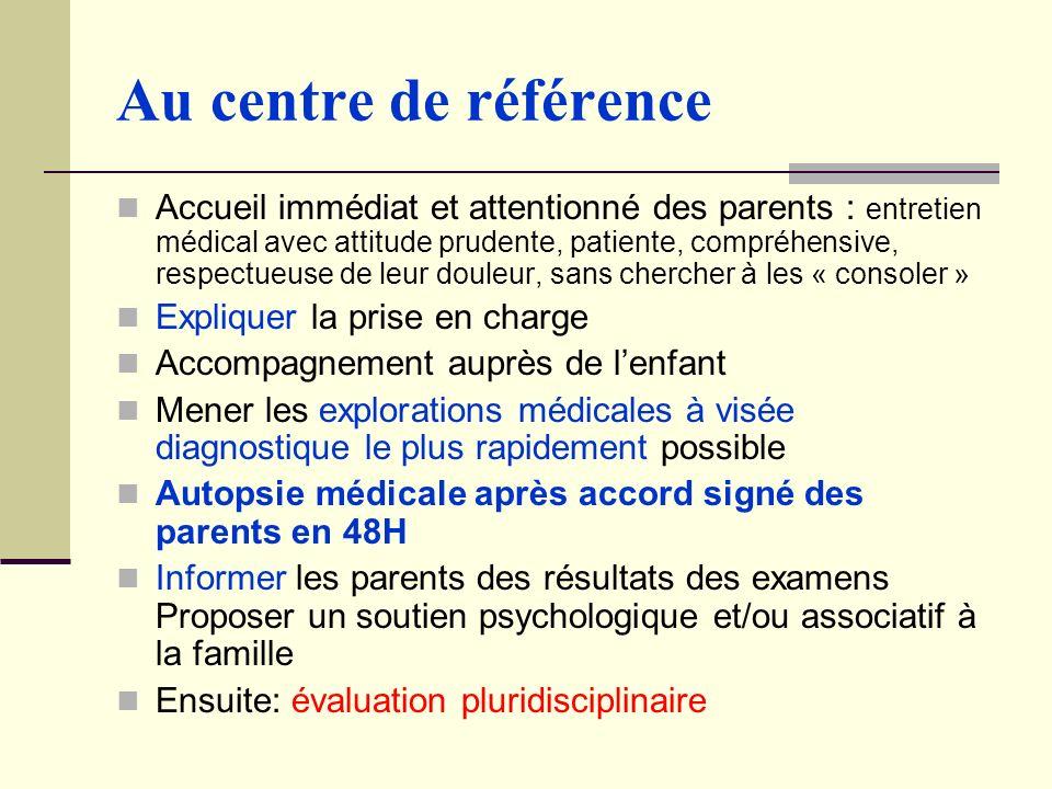 Au centre de référence Accueil immédiat et attentionné des parents : entretien médical avec attitude prudente, patiente, compréhensive, respectueuse d