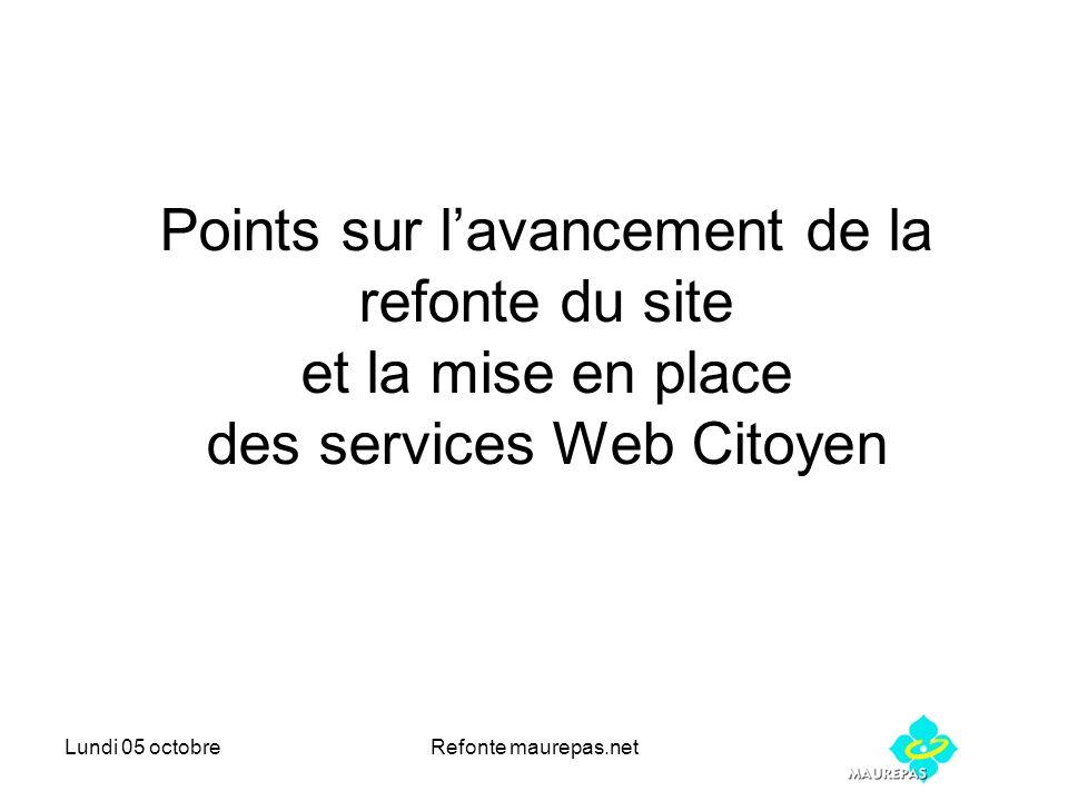 Lundi 05 octobreRefonte maurepas.net Points sur lavancement de la refonte du site et la mise en place des services Web Citoyen