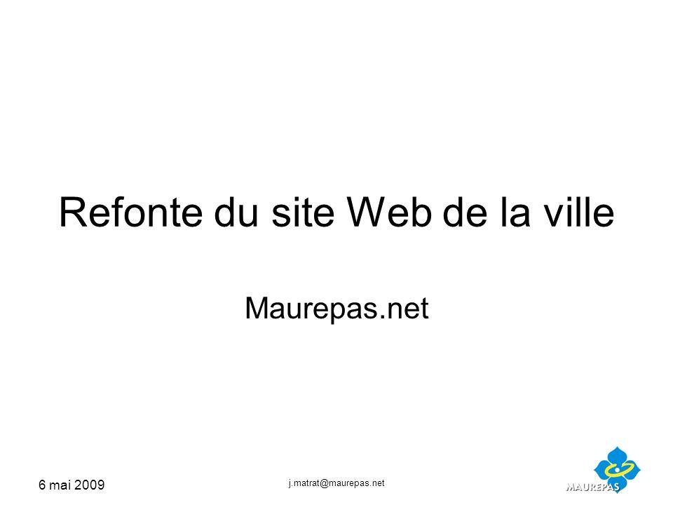 6 mai 2009 j.matrat@maurepas.net Refonte du site Web de la ville Maurepas.net