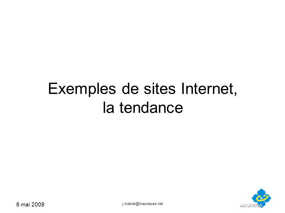 6 mai 2009 j.matrat@maurepas.net Exemples de sites Internet, la tendance