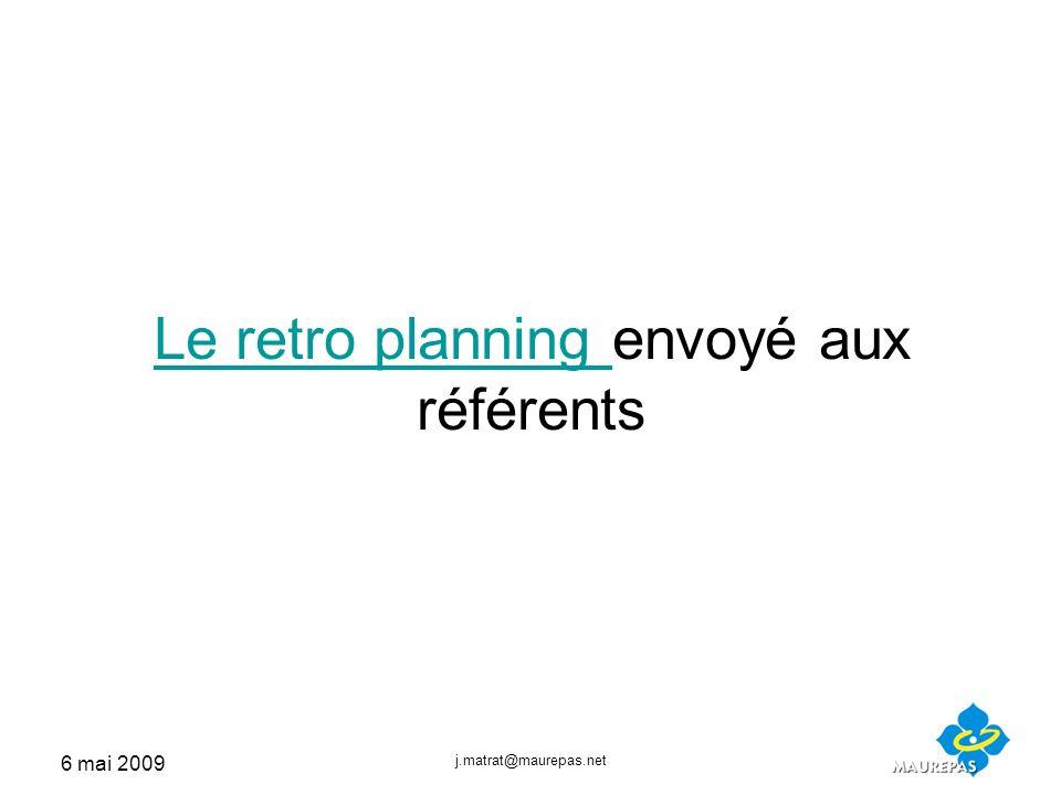 6 mai 2009 j.matrat@maurepas.net Le retro planning Le retro planning envoyé aux référents