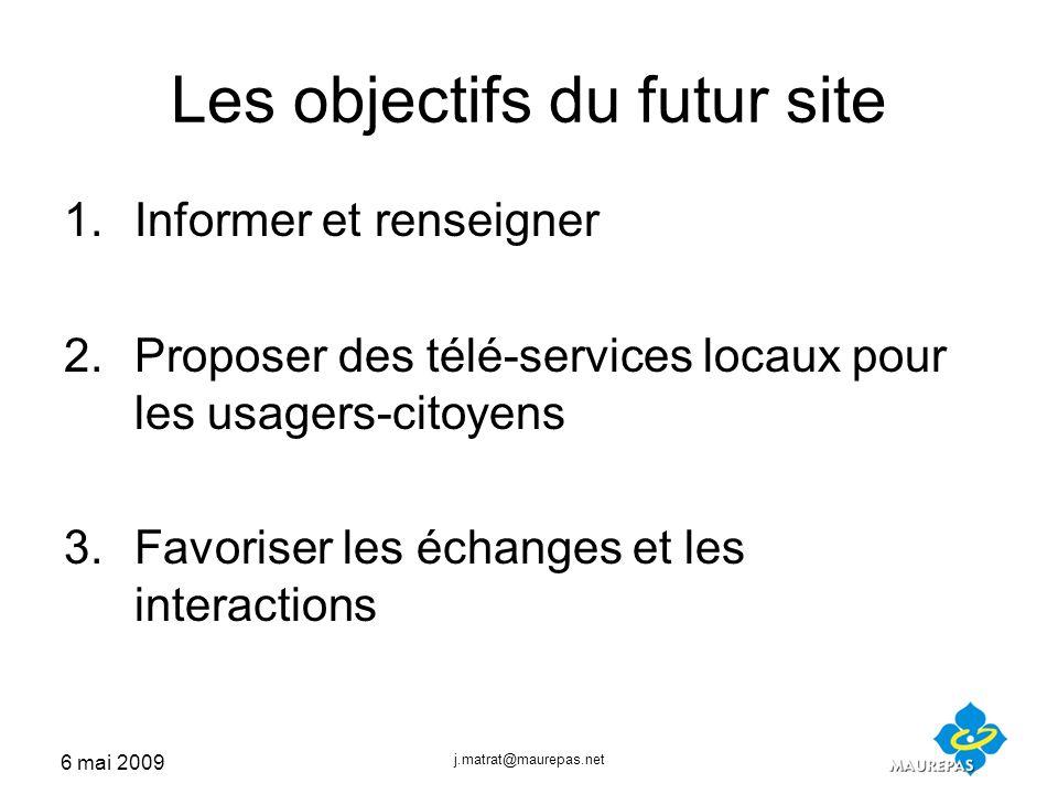 6 mai 2009 j.matrat@maurepas.net Objectifs du futur site 1.