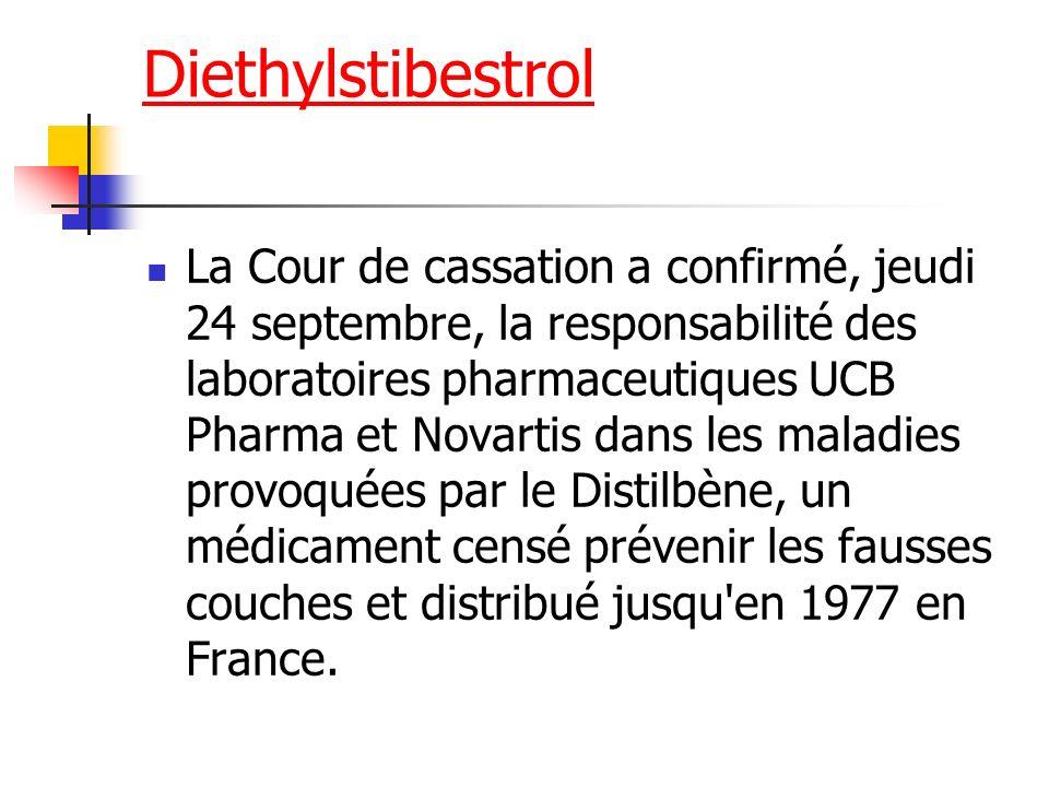 Diethylstibestrol La Cour de cassation a confirmé, jeudi 24 septembre, la responsabilité des laboratoires pharmaceutiques UCB Pharma et Novartis dans
