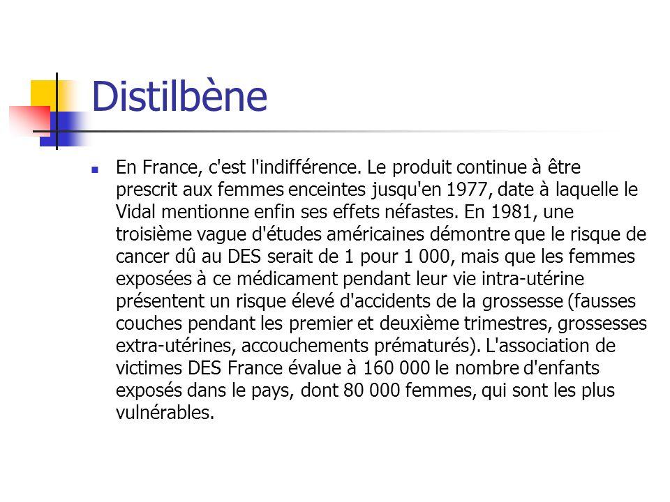 Distilbène En France, c'est l'indifférence. Le produit continue à être prescrit aux femmes enceintes jusqu'en 1977, date à laquelle le Vidal mentionne