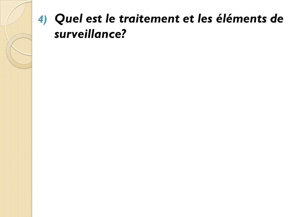 4) Quel est le traitement et les éléments de surveillance.