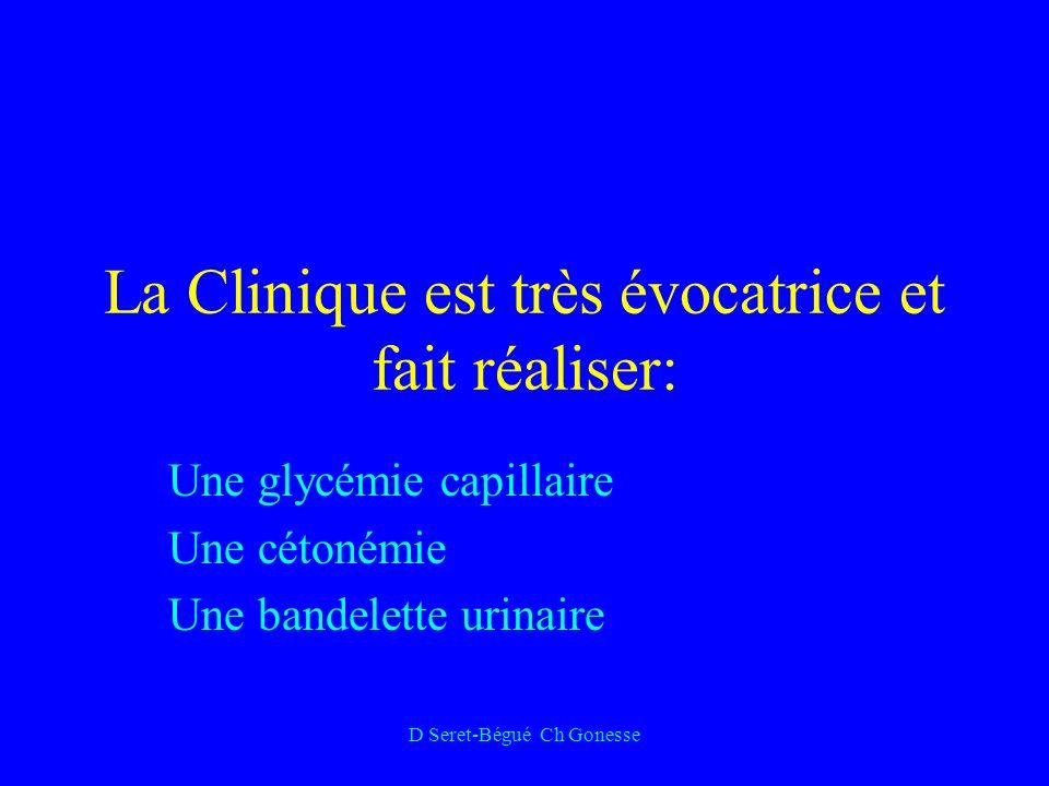 D Seret-Bégué Ch Gonesse La Clinique est très évocatrice et fait réaliser: Une glycémie capillaire Une cétonémie Une bandelette urinaire