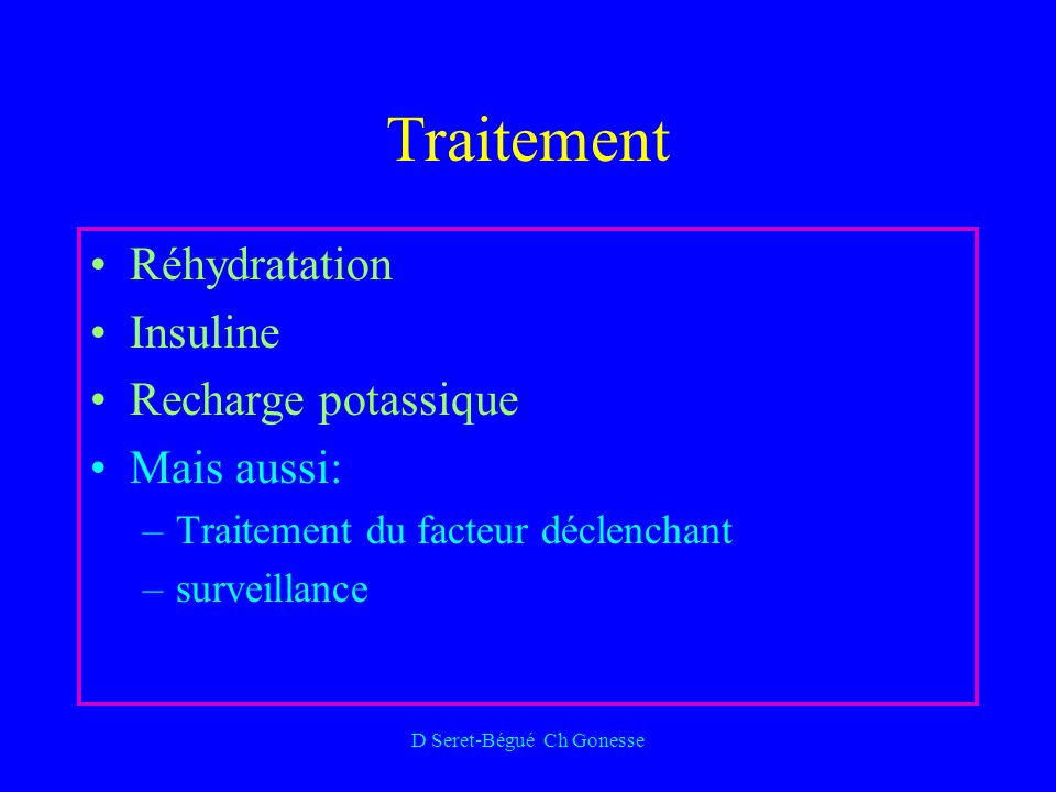 D Seret-Bégué Ch Gonesse Traitement Réhydratation Insuline Recharge potassique Mais aussi: –Traitement du facteur déclenchant –surveillance