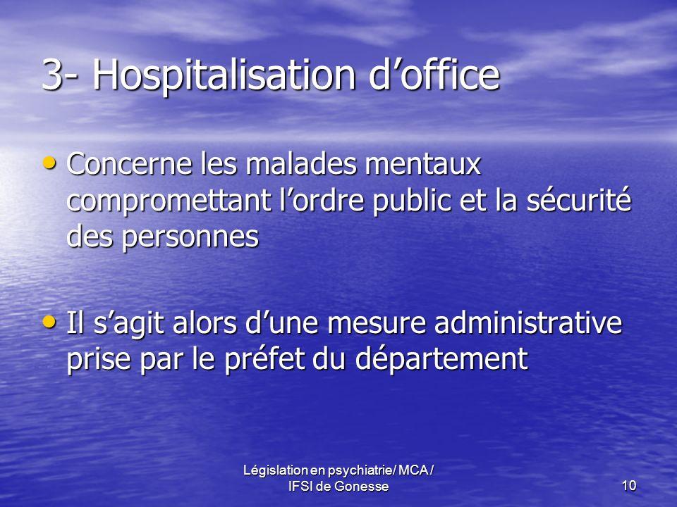 Législation en psychiatrie/ MCA / IFSI de Gonesse10 3- Hospitalisation doffice Concerne les malades mentaux compromettant lordre public et la sécurité