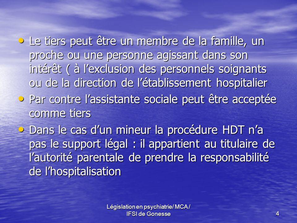 Législation en psychiatrie/ MCA / IFSI de Gonesse4 Le tiers peut être un membre de la famille, un proche ou une personne agissant dans son intérêt ( à