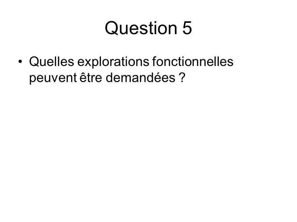 Question 5 Quelles explorations fonctionnelles peuvent être demandées ?