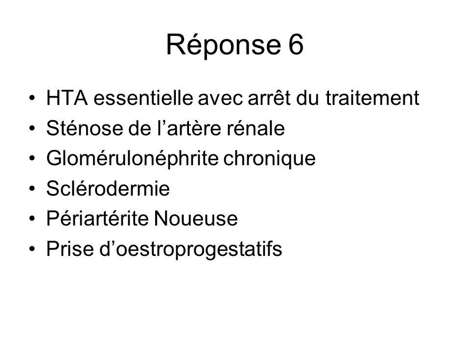 Réponse 6 HTA essentielle avec arrêt du traitement Sténose de lartère rénale Glomérulonéphrite chronique Sclérodermie Périartérite Noueuse Prise doest