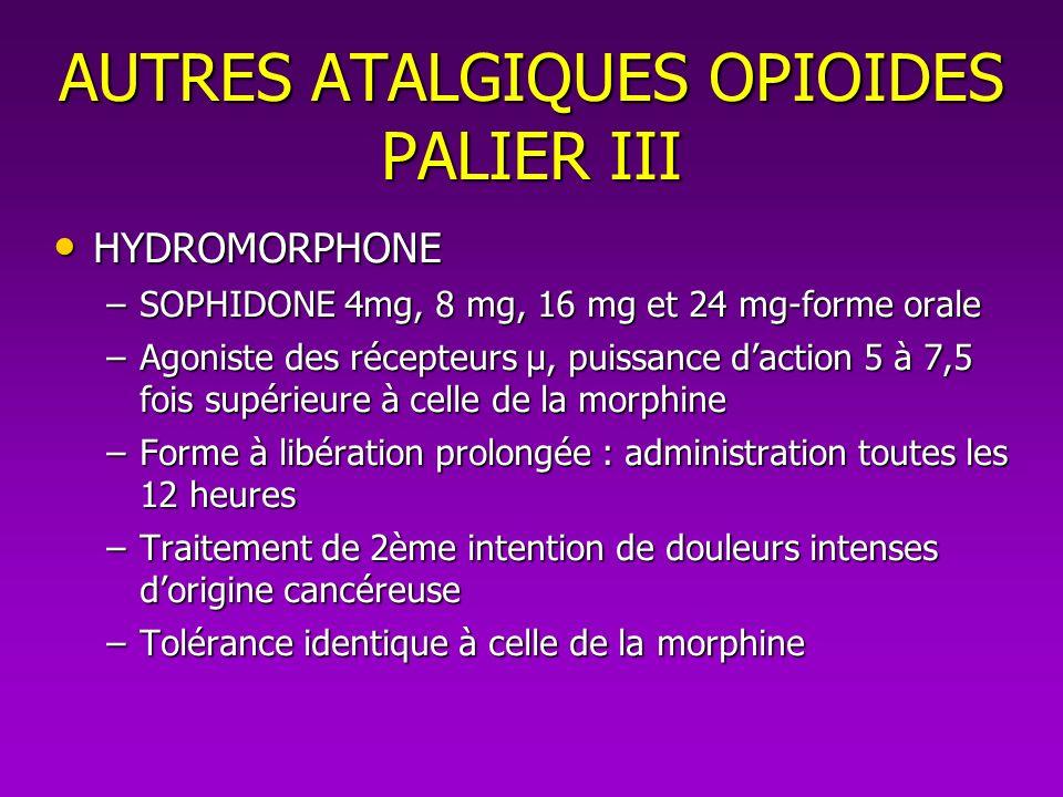 HYDROMORPHONE HYDROMORPHONE –SOPHIDONE 4mg, 8 mg, 16 mg et 24 mg-forme orale –Agoniste des récepteurs µ, puissance daction 5 à 7,5 fois supérieure à c