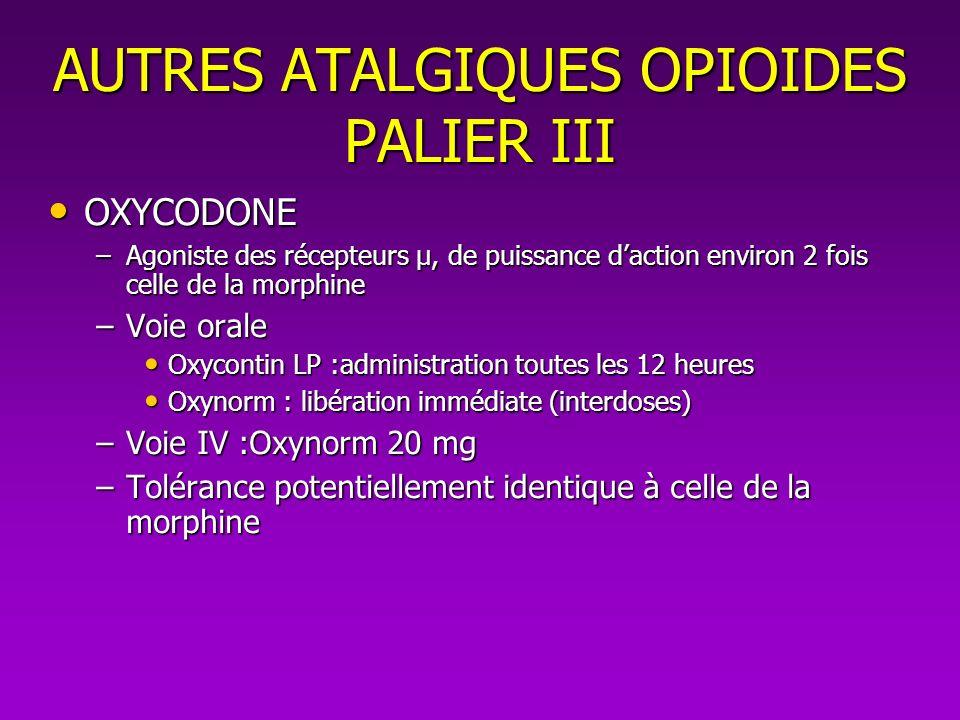 OXYCODONE OXYCODONE –Agoniste des récepteurs µ, de puissance daction environ 2 fois celle de la morphine –Voie orale Oxycontin LP :administration tout