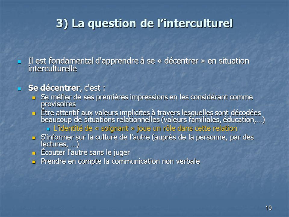 10 3) La question de linterculturel Il est fondamental d'apprendre à se « décentrer » en situation interculturelle Il est fondamental d'apprendre à se