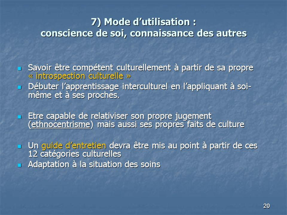 20 7) Mode dutilisation : conscience de soi, connaissance des autres Savoir être compétent culturellement à partir de sa propre « introspection cultur