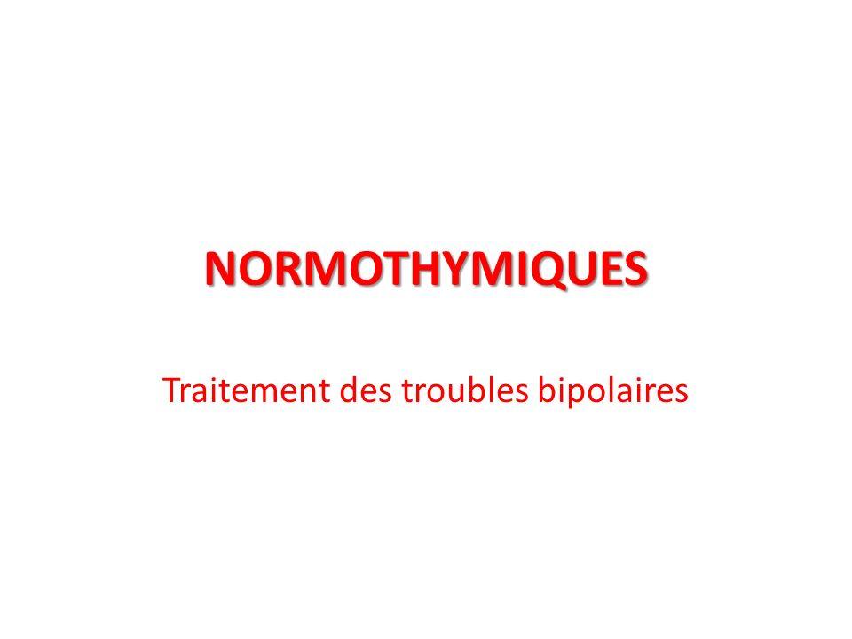 NORMOTHYMIQUES Traitement des troubles bipolaires