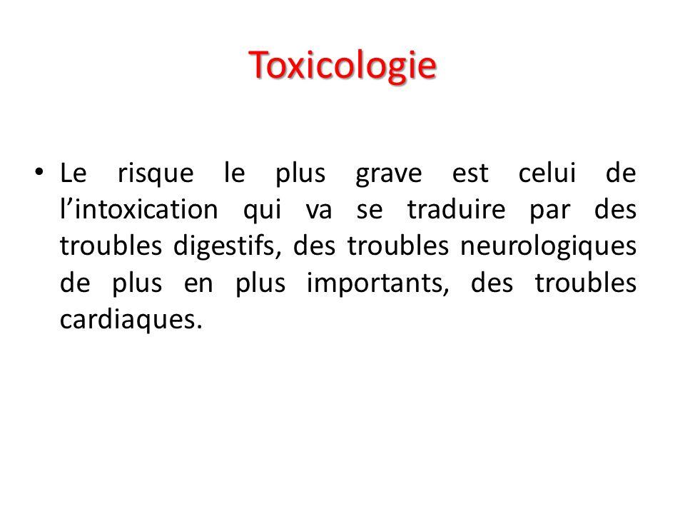 Toxicologie Le risque le plus grave est celui de lintoxication qui va se traduire par des troubles digestifs, des troubles neurologiques de plus en pl