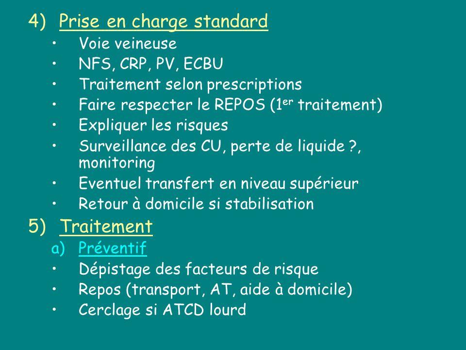 4)Prise en charge standard Voie veineuse NFS, CRP, PV, ECBU Traitement selon prescriptions Faire respecter le REPOS (1 er traitement) Expliquer les ri