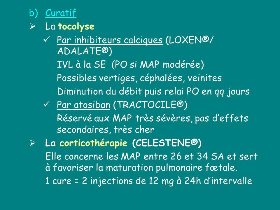 b)Curatif La tocolyse Par inhibiteurs calciques (LOXEN®/ ADALATE®) IVL à la SE (PO si MAP modérée) Possibles vertiges, céphalées, veinites Diminution